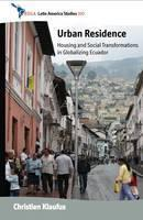 Urban Residence: Housing and Social Transformations in Globalizing Ecuador