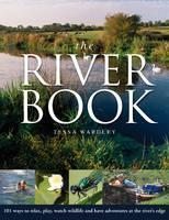 The River Book: 101 Ways to Relax, Play, Watch Wildlife and Have Adventures at the River's Edge