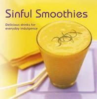 Sinful Smoothies: Delicious Drinks for Everyday Indulgence